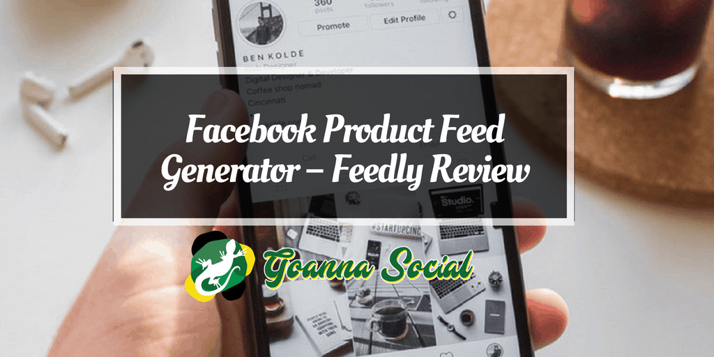 Facebook Product Feed Generator – Feedly Review - Goanna Social